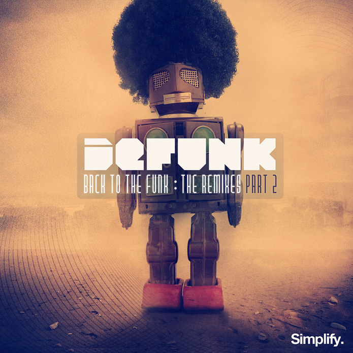 Defunk - Back To The Funk Remixes - Part 2 - Simplify Recordings - Electronic Dance Music