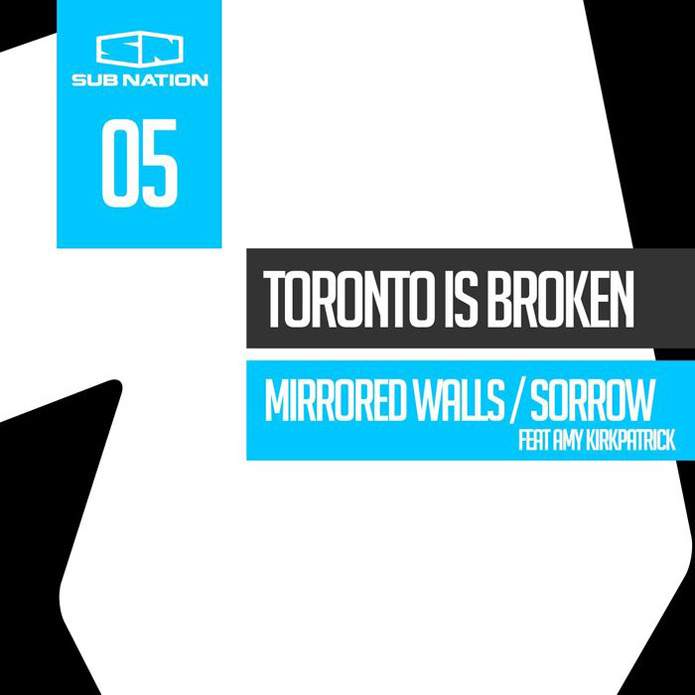 Toronto Is Broken - Mirrored Walls & Sorrow - Sub Nation - Breaks and Dubstep